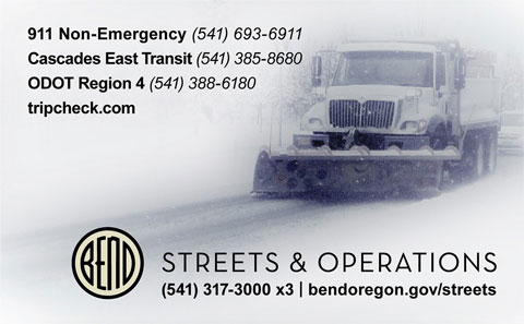 Street and Operations number: (541) 317-3000 x1, web: bendoregon.gov/streets; 911 Non-Emergency number: (541) 693-6911; Cascade East Transit number: (541) 385-8680; ODOT Region 4: (541) 388-6180; tripcheck.com