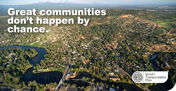 Aerial shot of Bend. Great communities don't happen by chance. Bend's Transportation Plan.
