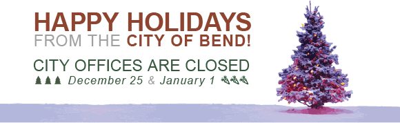 Christmas tree image with Happy Holidays from the City of Bend! City offices are closed December 25 and January 1.
