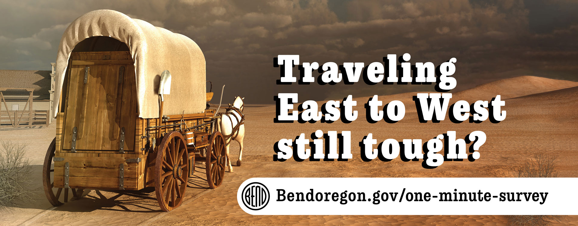 Stagecoach traveling across the desert with text that reads traveling East to West still tough? bendoregon.gov/one-minute-survey