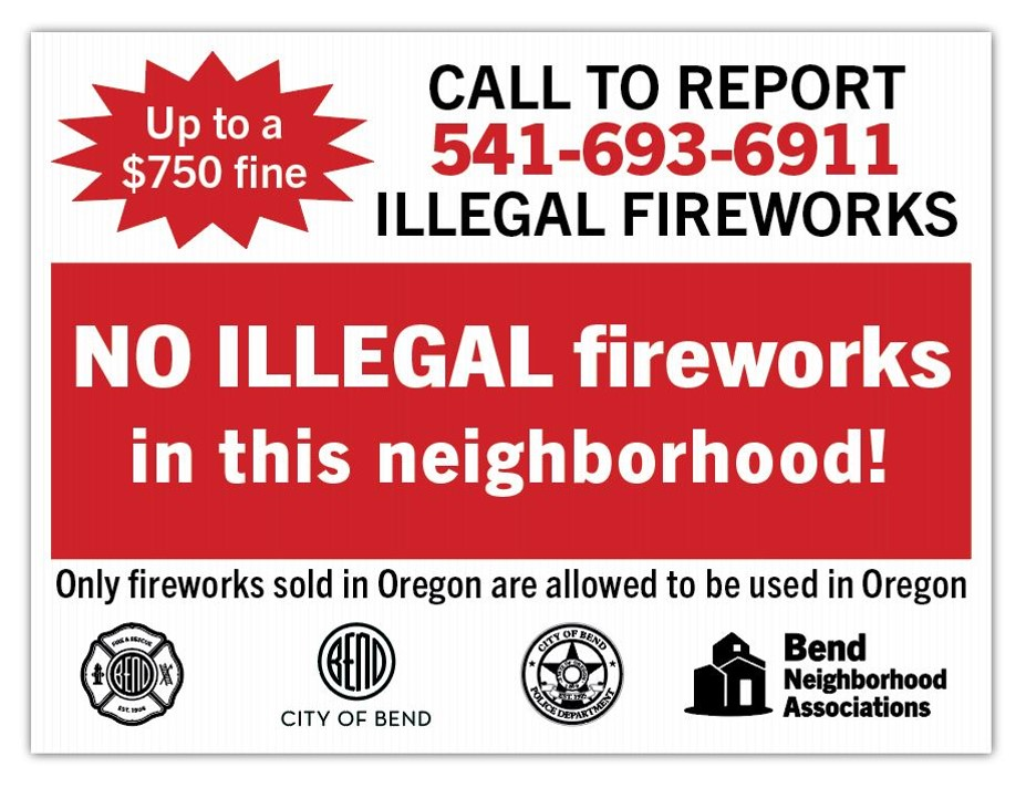 Up to $750 fine, Call to report Illegal Fireworks 541-693-6911, No Illegal Fireworks in this neighborhood! Only fireworks purchased in Oregon are legal in Oregon. Bend Fire and Rescue Logo, City of Bend Logo, Bend Police Logo, Bend Neighborhood Association Logo